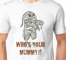 Who's your Mummy?! Unisex T-Shirt