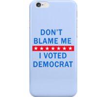 DON'T BLAME ME I VOTED DEMOCRAT iPhone Case/Skin
