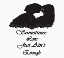 Sometimes Love just ain't enough/ T-shirt by haya1812
