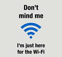 I'm just here for the Wi-Fi Unisex T-Shirt