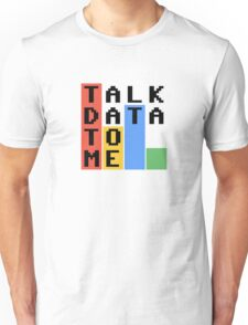 Talk Data To Me Unisex T-Shirt
