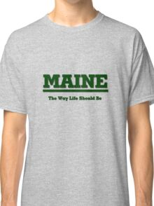 MAINE - The Way Life Should Be Classic T-Shirt