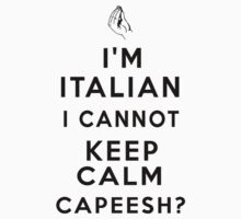 I'm Italian I Cannot Keep Calm, Capeesh by Lallinda