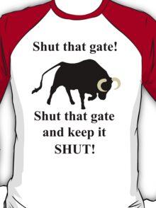 Shut that gate! T-Shirt