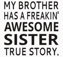 My Brother Has A Freakin' Awesome Sister True Story Baby Tee