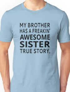 My Brother Has A Freakin' Awesome Sister True Story Unisex T-Shirt