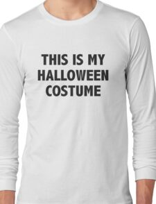 This is my Halloween Costume. Long Sleeve T-Shirt
