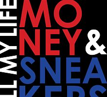 I want Money and Sneakers All my Life by tee4daily