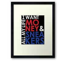 I want Money and Sneakers All my Life Framed Print