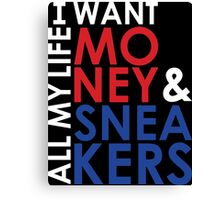 I want Money and Sneakers All my Life Canvas Print
