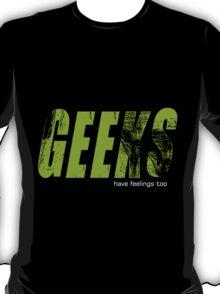 Geeks Have Feelings Too T-Shirt