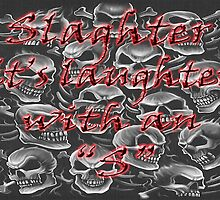 Slaughter...It's Laughter with an S by ShadowDemon
