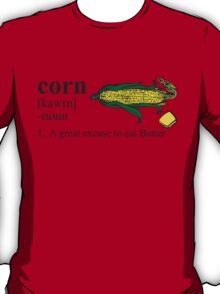 Corn - A great excuse to eat Butter T-Shirt