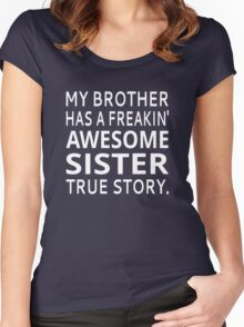 My Brother Has A Freakin' Awesome Sister True Story Women's Fitted Scoop T-Shirt