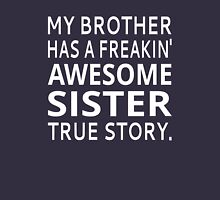 My Brother Has A Freakin' Awesome Sister True Story T-Shirt