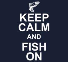 KEEP CALM & FISH ON.. by chanu1801
