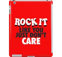 Rock It Like You Just Don't Care iPad Case/Skin