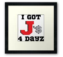I Got J'$ 4 Dayz Framed Print