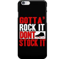 Gotta' Rock It Don't Stock It iPhone Case/Skin