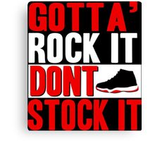 Gotta' Rock It Don't Stock It Canvas Print