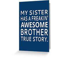 My Sister Has A Freakin' Awesome Brother True Story Greeting Card