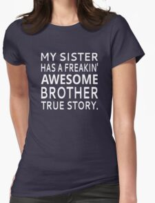 My Sister Has A Freakin' Awesome Brother True Story Womens Fitted T-Shirt