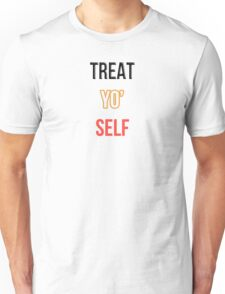 Treat Yo' Self Unisex T-Shirt