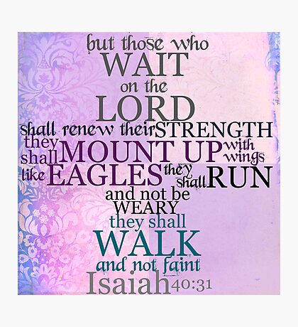 Wait on the Lord (Isaiah 40:31) Photographic Print