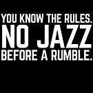 NO JAZZ BEFORE A RUMBLE by rule30