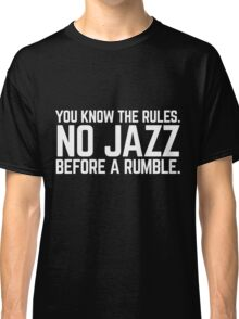 NO JAZZ BEFORE A RUMBLE Classic T-Shirt