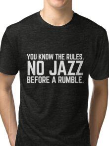 NO JAZZ BEFORE A RUMBLE Tri-blend T-Shirt
