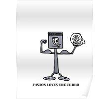 Piston loves the turbo Poster