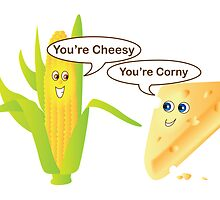 You're Cheesy, You're Corny by Lauren Eldridge-Murray