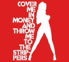 Cover Me in Money and Throw me to the Strippers by TGIGreeny