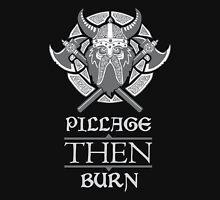 Pillage THEN Burn - Light Unisex T-Shirt