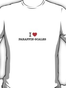 I Love PARAFFIN-SCALES T-Shirt