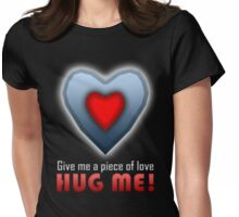 Give a Piece of Heart! HUG ME! Womens Fitted T-Shirt