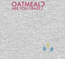 Oatmeal? Are you crazy? One Piece - Long Sleeve