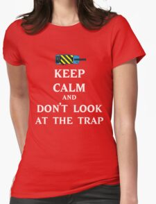 Keep Calm  and Don't Look At Trap Womens Fitted T-Shirt