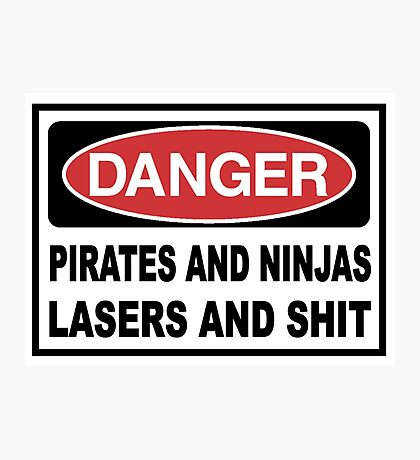 Danger Pirates Ninjas Lasers and Sh*T Photographic Print