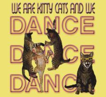 We Are Kitty Cats, and we Dance Dance Dance T-Shirt