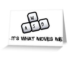 WASD - It's what moves me Greeting Card