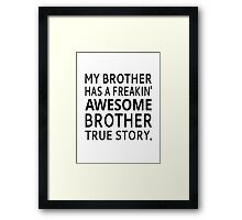 My Brother Has A Freakin' Awesome Brother True Story Framed Print