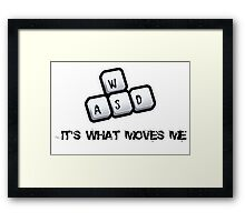 WASD - It's what moves me Framed Print