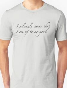 I Solemnly Swear That I Am Up To No Good [BLACK TEXT] T-Shirt