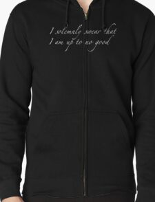 I Solemnly Swear That I Am Up To No Good [WHITE TEXT] Zipped Hoodie