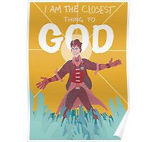 He is the closest thing to God Poster