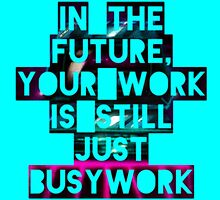 In The Future Your Work Is Still Just Busywork by merlin-seller