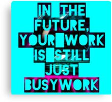 In The Future Your Work Is Still Just Busywork Canvas Print