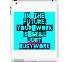 In The Future Your Work Is Still Just Busywork iPad Case/Skin